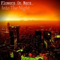 Flowers On Mars - Into The Night (2016)